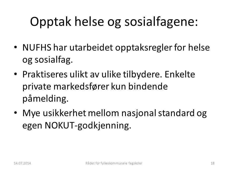 14.07.2014Rådet for fylkeskommunale fagskoler18 Opptak helse og sosialfagene: NUFHS har utarbeidet opptaksregler for helse og sosialfag. Praktiseres u