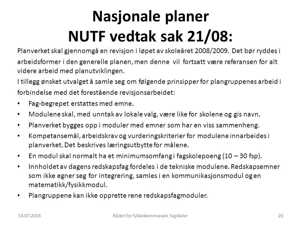 14.07.2014Rådet for fylkeskommunale fagskoler20 Nasjonale planer NUTF vedtak sak 21/08: Planverket skal gjennomgå en revisjon i løpet av skoleåret 200