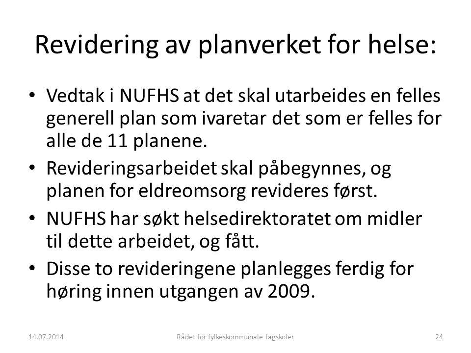 14.07.2014Rådet for fylkeskommunale fagskoler24 Revidering av planverket for helse: Vedtak i NUFHS at det skal utarbeides en felles generell plan som