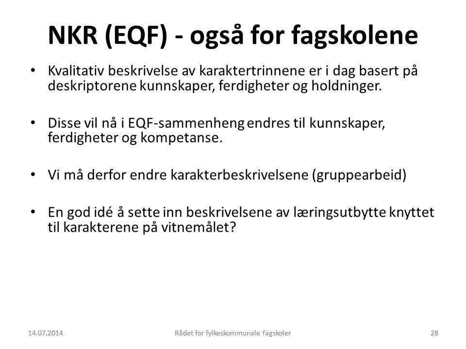 14.07.2014Rådet for fylkeskommunale fagskoler28 NKR (EQF) - også for fagskolene Kvalitativ beskrivelse av karaktertrinnene er i dag basert på deskript