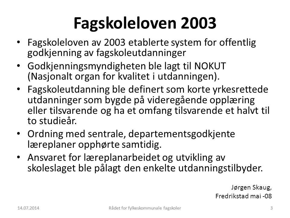 14.07.2014Rådet for fylkeskommunale fagskoler3 Fagskoleloven 2003 Fagskoleloven av 2003 etablerte system for offentlig godkjenning av fagskoleutdannin