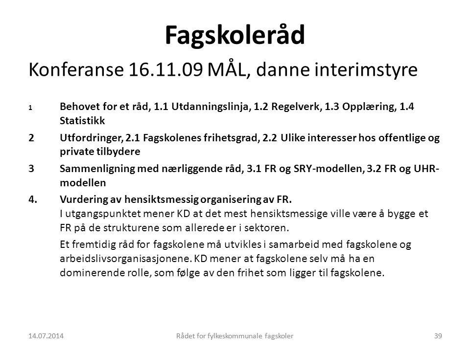 14.07.2014Rådet for fylkeskommunale fagskoler39 Fagskoleråd Konferanse 16.11.09 MÅL, danne interimstyre 1 Behovet for et råd, 1.1 Utdanningslinja, 1.2