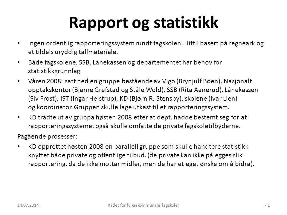 14.07.2014Rådet for fylkeskommunale fagskoler41 Rapport og statistikk Ingen ordentlig rapporteringssystem rundt fagskolen. Hittil basert på regneark o