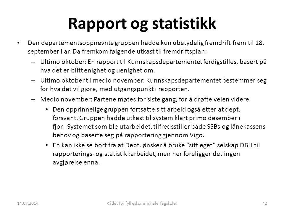 14.07.2014Rådet for fylkeskommunale fagskoler42 Rapport og statistikk Den departementsoppnevnte gruppen hadde kun ubetydelig fremdrift frem til 18. se