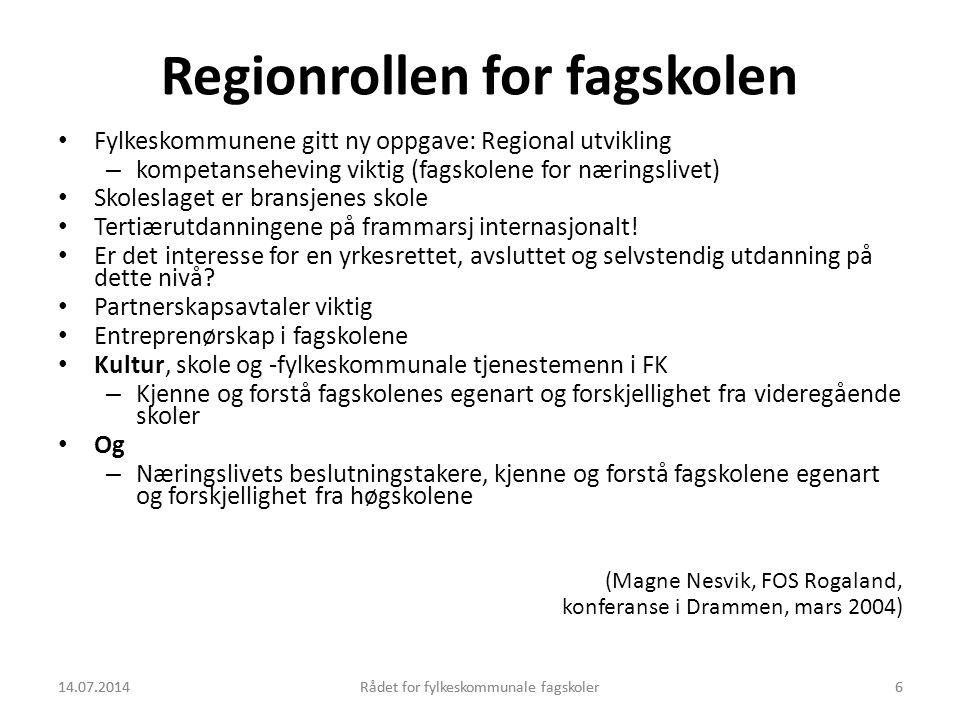 14.07.2014Rådet for fylkeskommunale fagskoler6 Regionrollen for fagskolen Fylkeskommunene gitt ny oppgave: Regional utvikling – kompetanseheving vikti