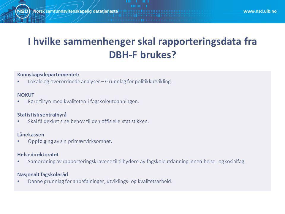 I hvilke sammenhenger skal rapporteringsdata fra DBH-F brukes? Kunnskapsdepartementet: Lokale og overordnede analyser – Grunnlag for politikkutvikling