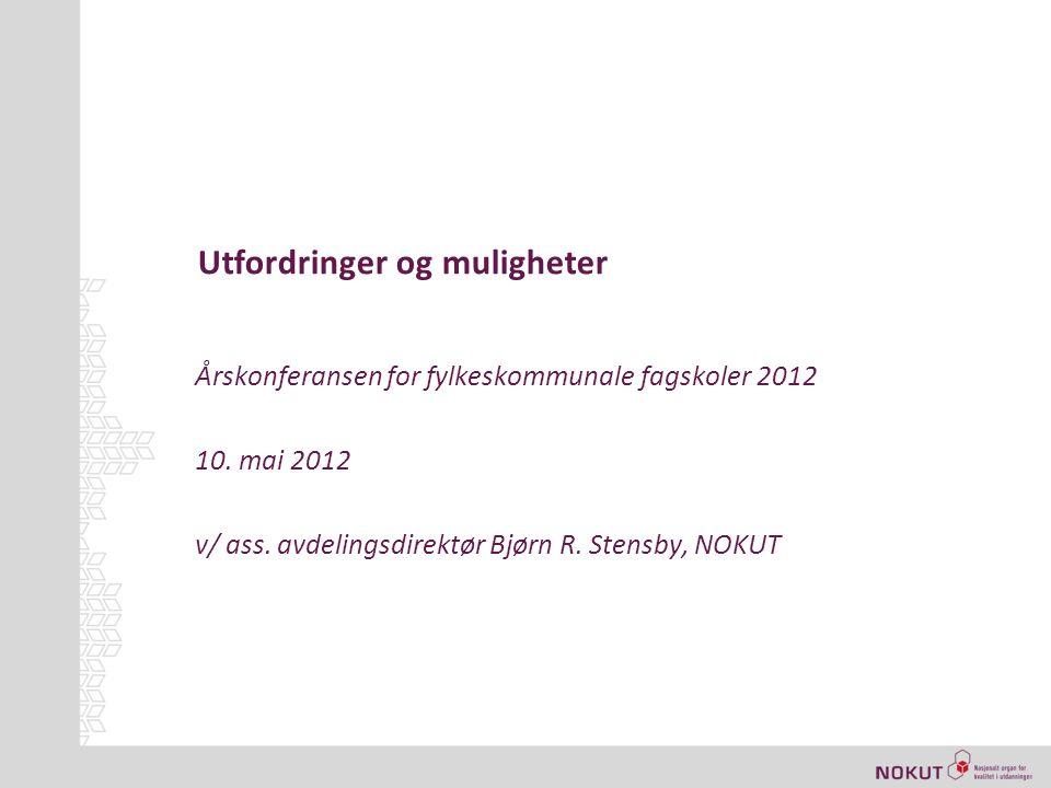 Utfordringer og muligheter Årskonferansen for fylkeskommunale fagskoler 2012 10.