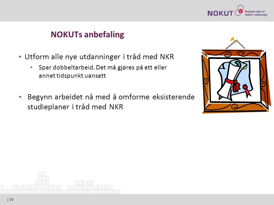 NOKUTs anbefaling Utform alle nye utdanninger i tråd med NKR Spar dobbeltarbeid.