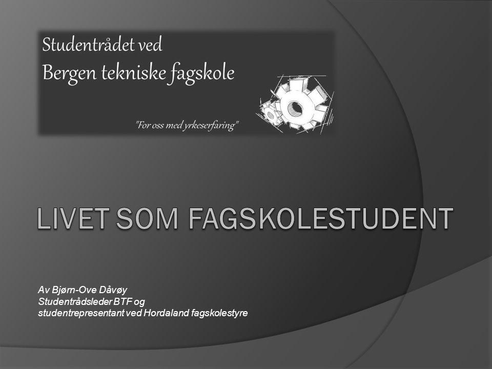 Av Bjørn-Ove Dåvøy Studentrådsleder BTF og studentrepresentant ved Hordaland fagskolestyre