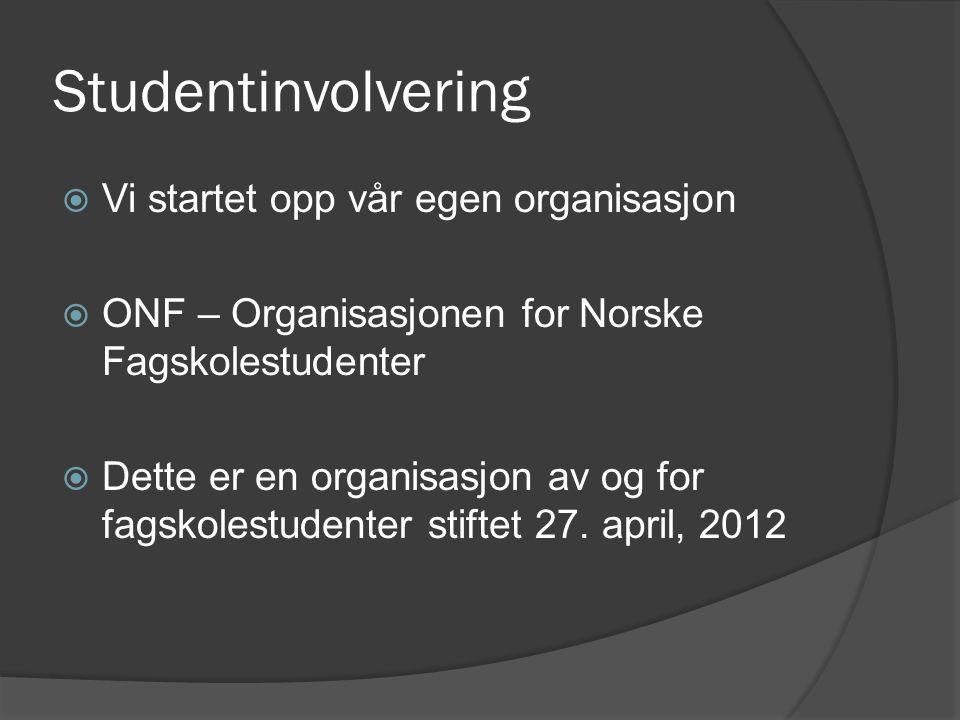 Studentinvolvering  Vi startet opp vår egen organisasjon  ONF – Organisasjonen for Norske Fagskolestudenter  Dette er en organisasjon av og for fagskolestudenter stiftet 27.