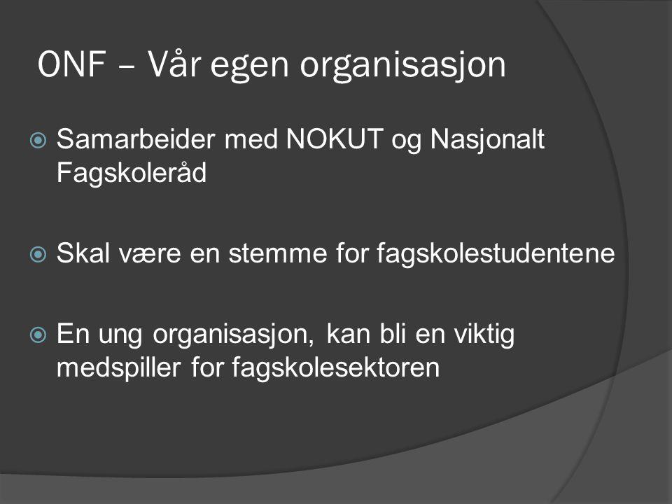 ONF – Vår egen organisasjon  Samarbeider med NOKUT og Nasjonalt Fagskoleråd  Skal være en stemme for fagskolestudentene  En ung organisasjon, kan bli en viktig medspiller for fagskolesektoren