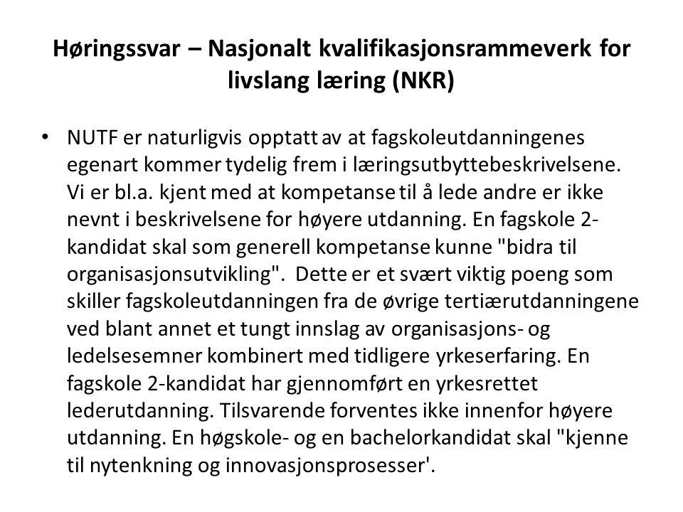 Høringssvar – Nasjonalt kvalifikasjonsrammeverk for livslang læring (NKR) NUTF er naturligvis opptatt av at fagskoleutdanningenes egenart kommer tydelig frem i læringsutbyttebeskrivelsene.