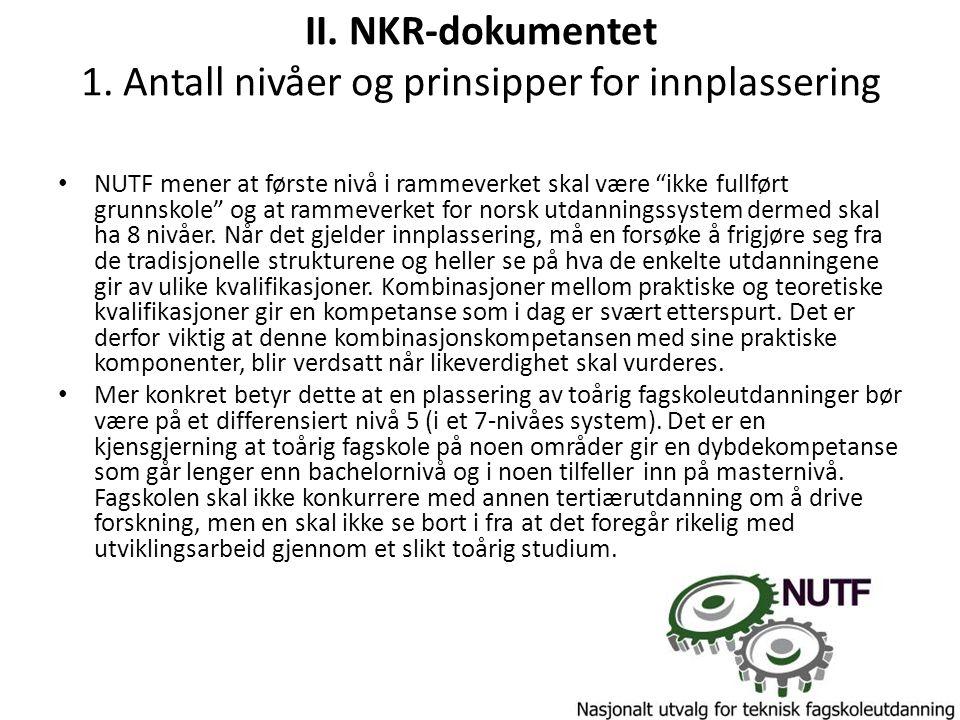 """II. NKR-dokumentet 1. Antall nivåer og prinsipper for innplassering NUTF mener at første nivå i rammeverket skal være """"ikke fullført grunnskole"""" og at"""