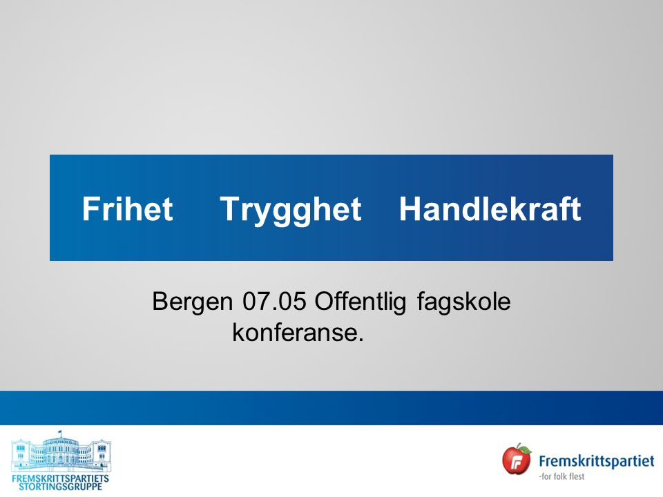 Frihet Trygghet Handlekraft Bergen 07.05 Offentlig fagskole konferanse.