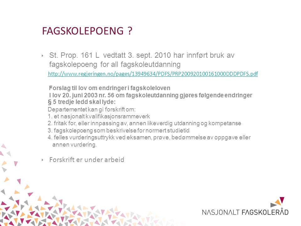 FAGSKOLEPOENG ? ‣ St. Prop. 161 L vedtatt 3. sept. 2010 har innført bruk av fagskolepoeng for all fagskoleutdanning http://www.regjeringen.no/pages/13