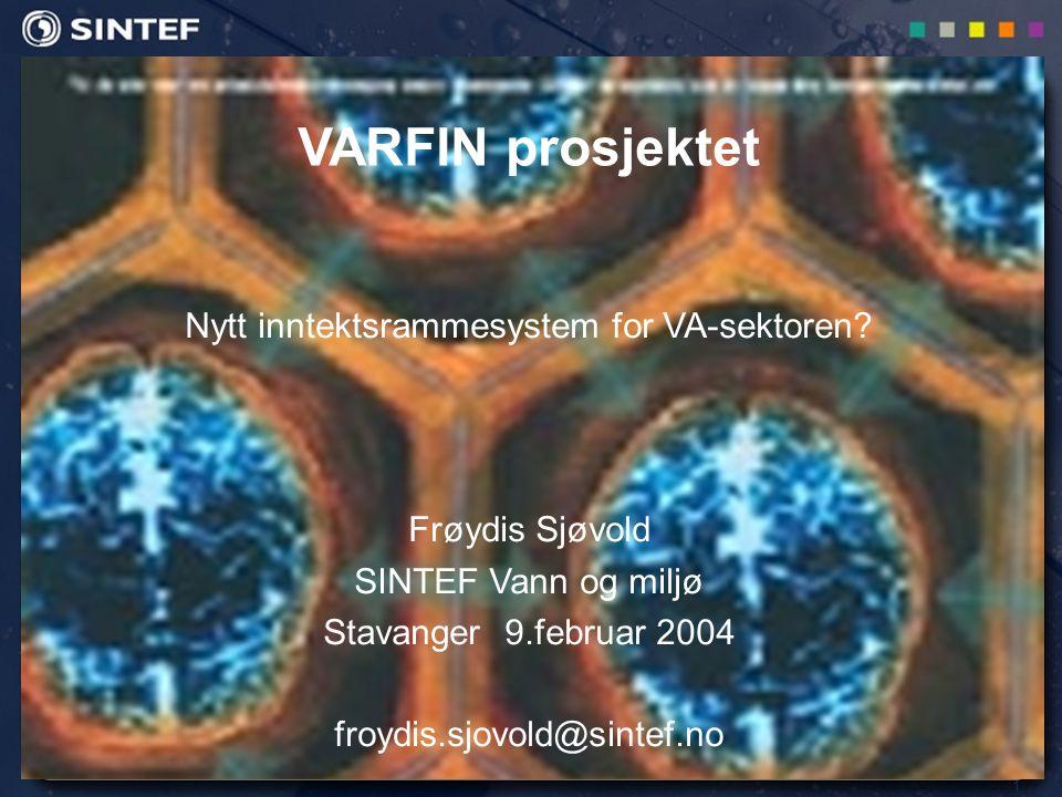 1 VARFIN prosjektet Nytt inntektsrammesystem for VA-sektoren? Frøydis Sjøvold SINTEF Vann og miljø Stavanger 9.februar 2004 froydis.sjovold@sintef.no
