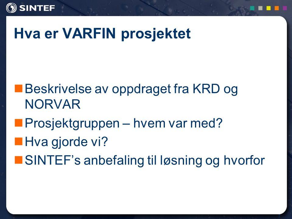 2 Hva er VARFIN prosjektet Beskrivelse av oppdraget fra KRD og NORVAR Prosjektgruppen – hvem var med? Hva gjorde vi? SINTEF's anbefaling til løsning o