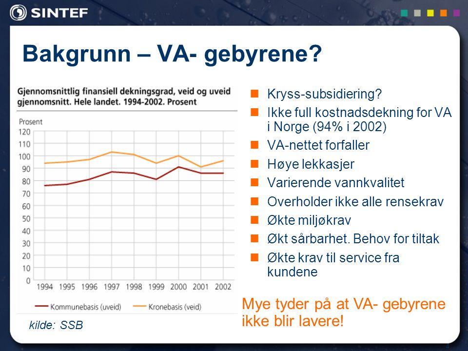 4 Bakgrunn – VA- gebyrene? Kryss-subsidiering? Ikke full kostnadsdekning for VA i Norge (94% i 2002) VA-nettet forfaller Høye lekkasjer Varierende van