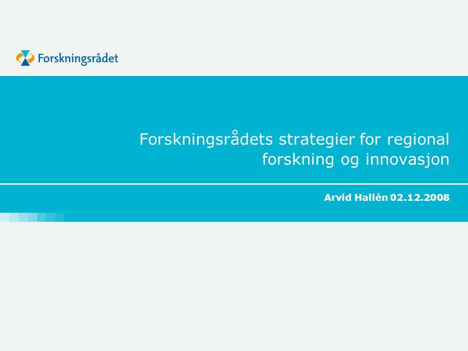 Forskningsrådets strategier for regional forskning og innovasjon Arvid Hallén 02.12.2008