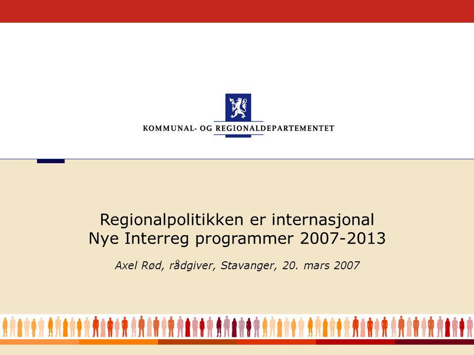 1 Axel Rød, rådgiver, Stavanger, 20. mars 2007 Regionalpolitikken er internasjonal Nye Interreg programmer 2007-2013