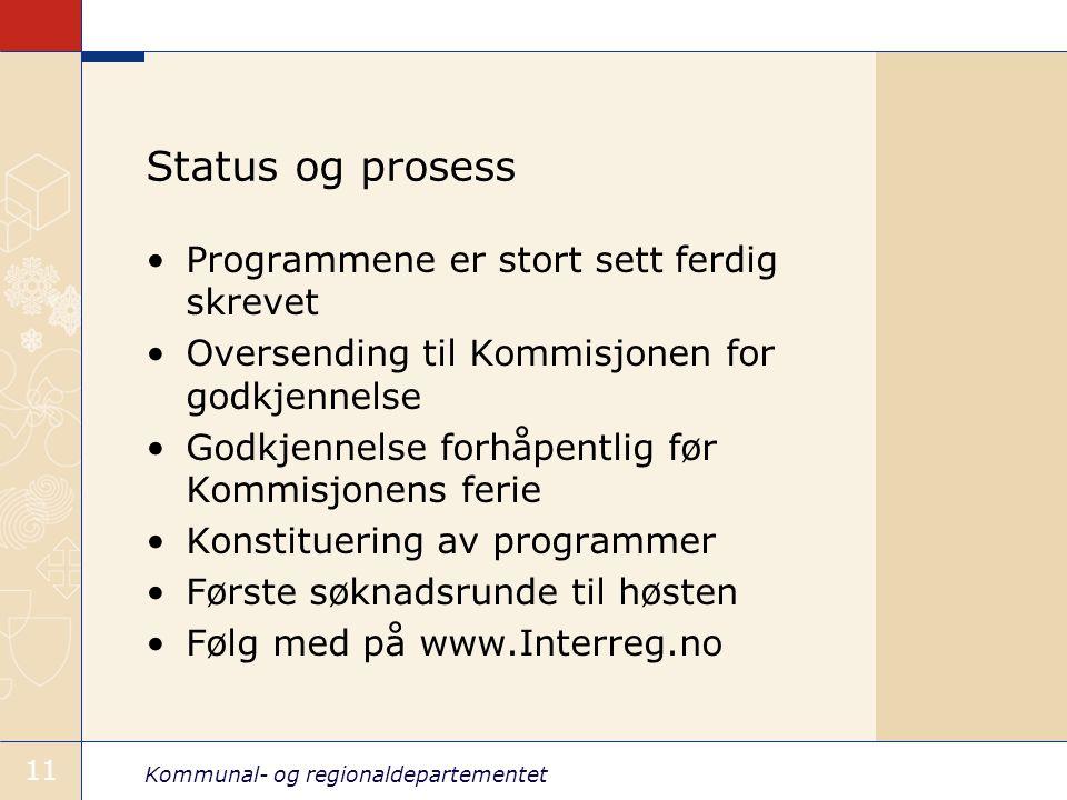 Kommunal- og regionaldepartementet 11 Status og prosess Programmene er stort sett ferdig skrevet Oversending til Kommisjonen for godkjennelse Godkjenn