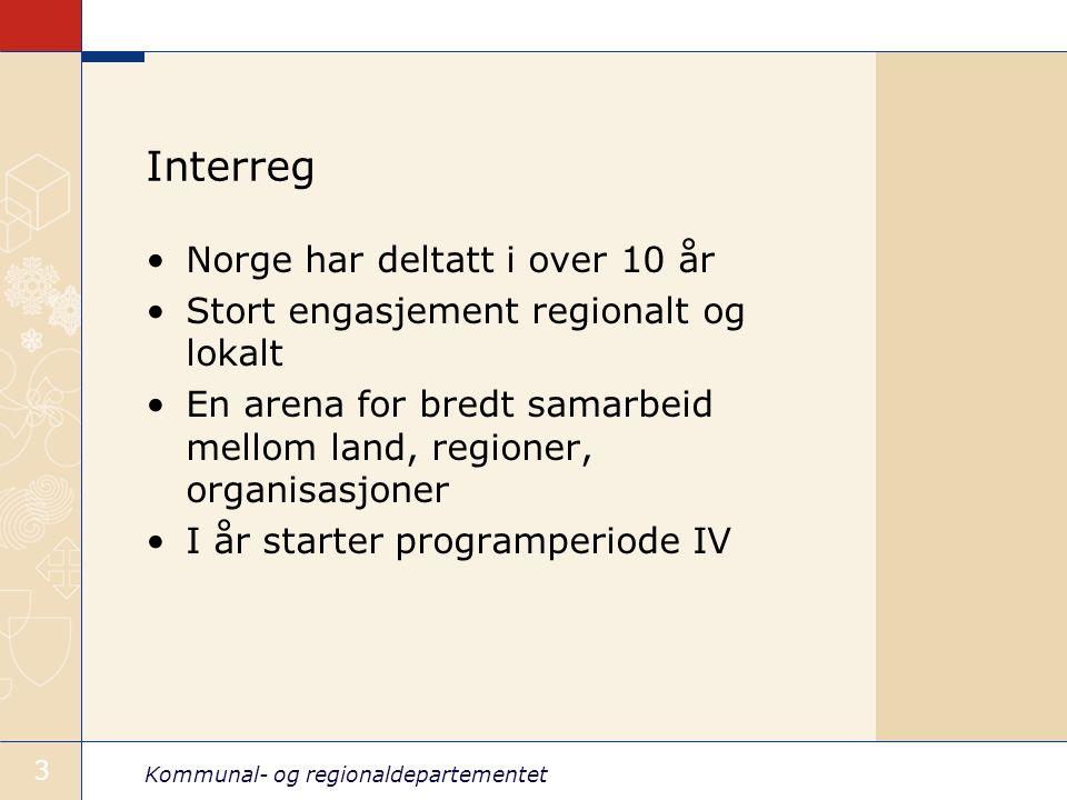Kommunal- og regionaldepartementet 3 Interreg Norge har deltatt i over 10 år Stort engasjement regionalt og lokalt En arena for bredt samarbeid mellom land, regioner, organisasjoner I år starter programperiode IV