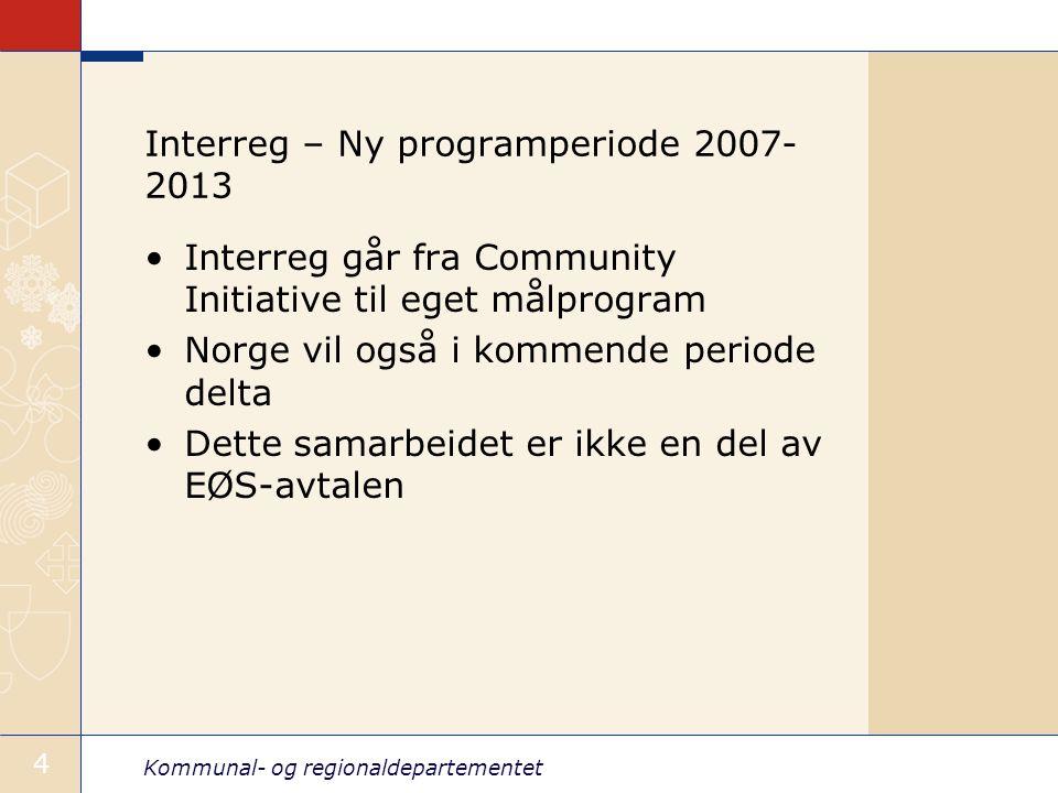 Kommunal- og regionaldepartementet 4 Interreg – Ny programperiode 2007- 2013 Interreg går fra Community Initiative til eget målprogram Norge vil også i kommende periode delta Dette samarbeidet er ikke en del av EØS-avtalen