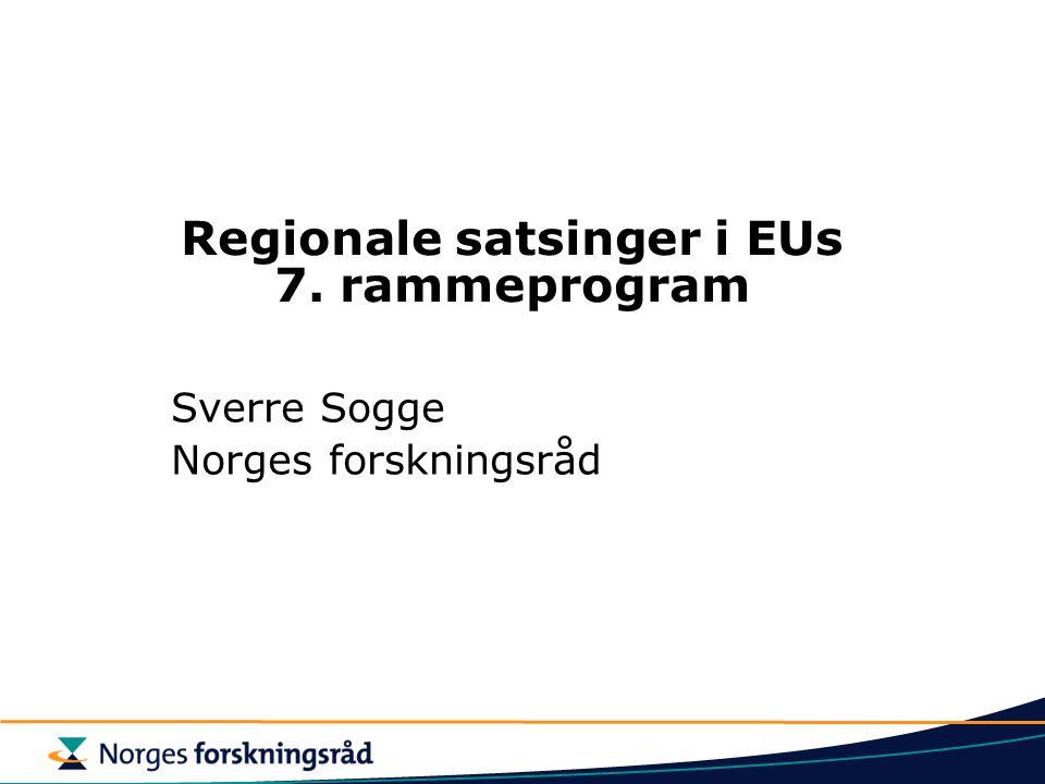 Regionale satsinger i EUs 7. rammeprogram Sverre Sogge Norges forskningsråd