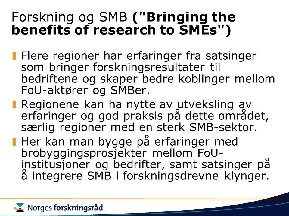 Forskning og SMB ( Bringing the benefits of research to SMEs ) Flere regioner har erfaringer fra satsinger som bringer forskningsresultater til bedriftene og skaper bedre koblinger mellom FoU-aktører og SMBer.