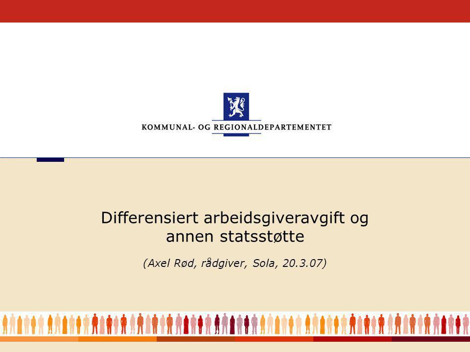 1 (Axel Rød, rådgiver, Sola, 20.3.07) Differensiert arbeidsgiveravgift og annen statsstøtte