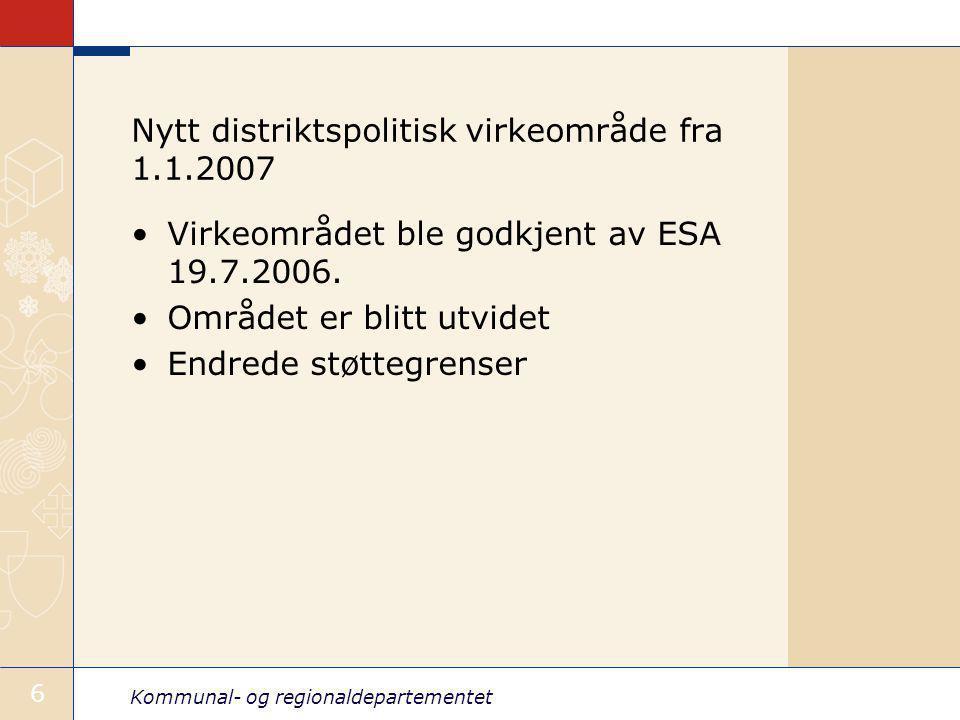 Kommunal- og regionaldepartementet 6 Nytt distriktspolitisk virkeområde fra 1.1.2007 Virkeområdet ble godkjent av ESA 19.7.2006.