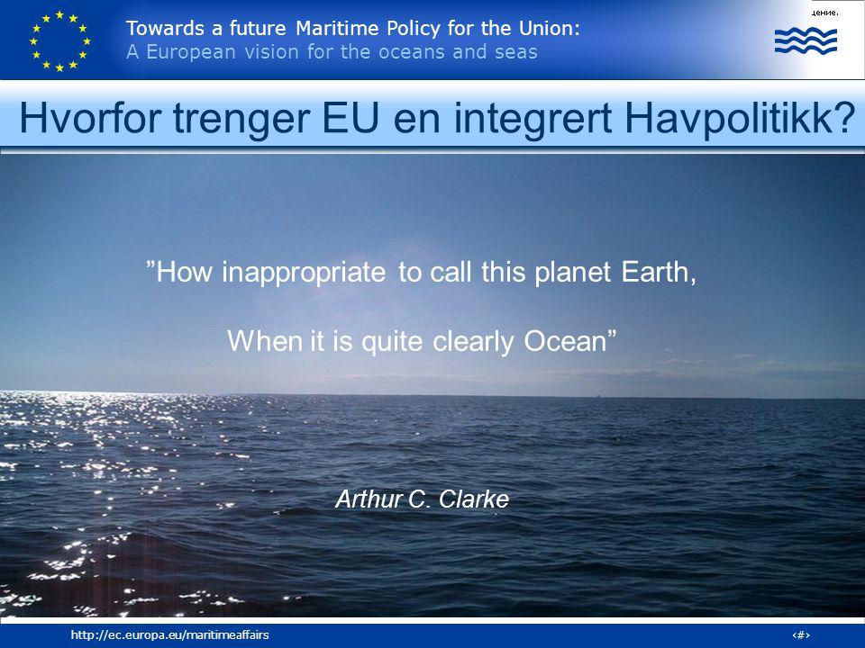 Towards a future Maritime Policy for the Union: A European vision for the oceans and seas 14http://ec.europa.eu/maritimeaffairs Blåboka Pakken av 10.10 inneholder: Visjonsdokument Handlingsplan Effektmåling