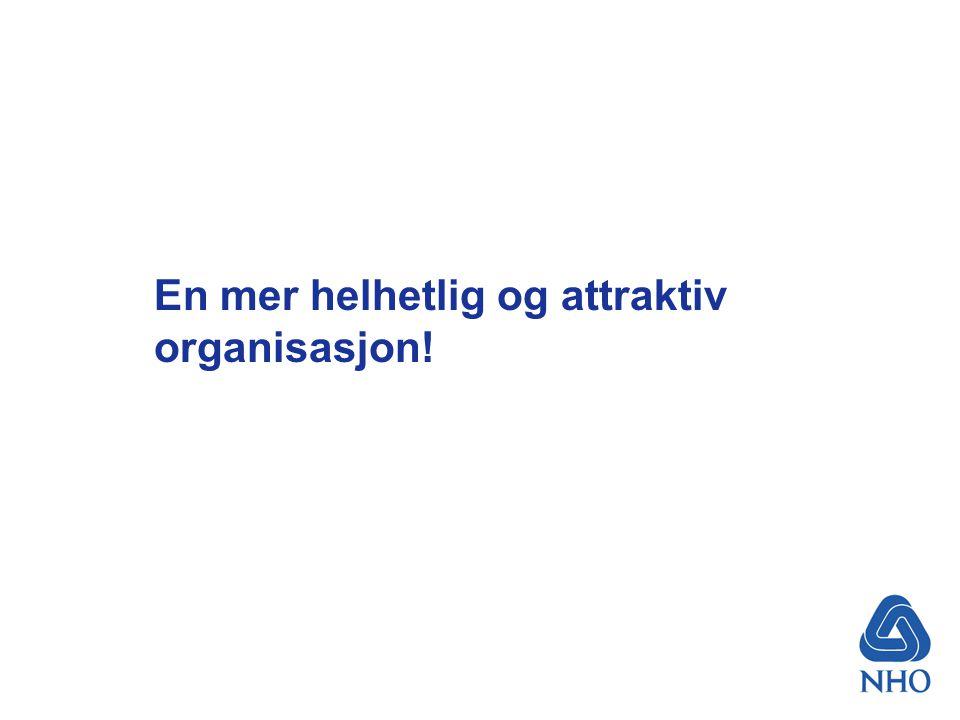 En mer helhetlig og attraktiv organisasjon!