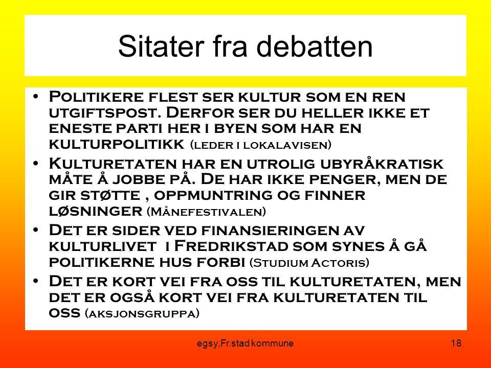 egsy,Fr.stad kommune18 Sitater fra debatten Politikere flest ser kultur som en ren utgiftspost.