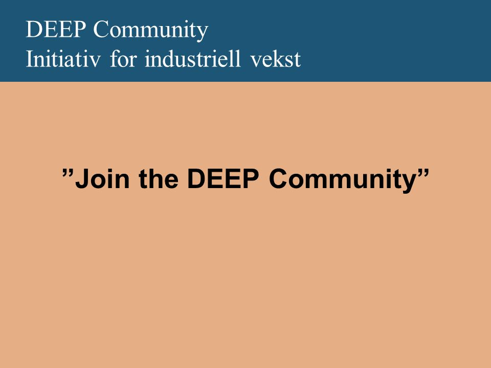 DEEP Community Initiativ for industriell vekst Join the DEEP Community
