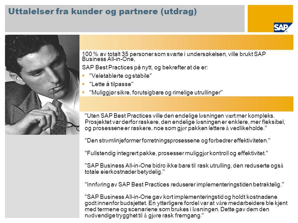 Uttalelser fra kunder og partnere (utdrag) 100 % av totalt 35 personer som svarte i undersøkelsen, ville brukt SAP Business All-in-One, SAP Best Pract