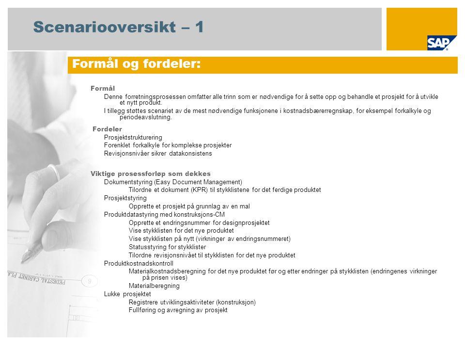 Scenariooversikt – 2 Obligatorisk SAP enhancement package 4 for SAP ERP 6.0 Brukerroller involvert i prosessforløp Prosjektleder Konstruksjonsspesialist Medarbeider (spesialist) Foretakscontroller SAP-applikasjoner som kreves: