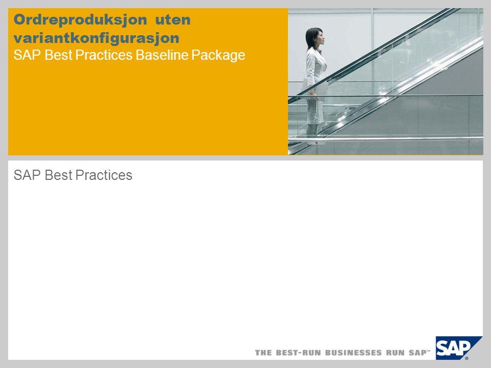 Ordreproduksjon uten variantkonfigurasjon SAP Best Practices Baseline Package SAP Best Practices