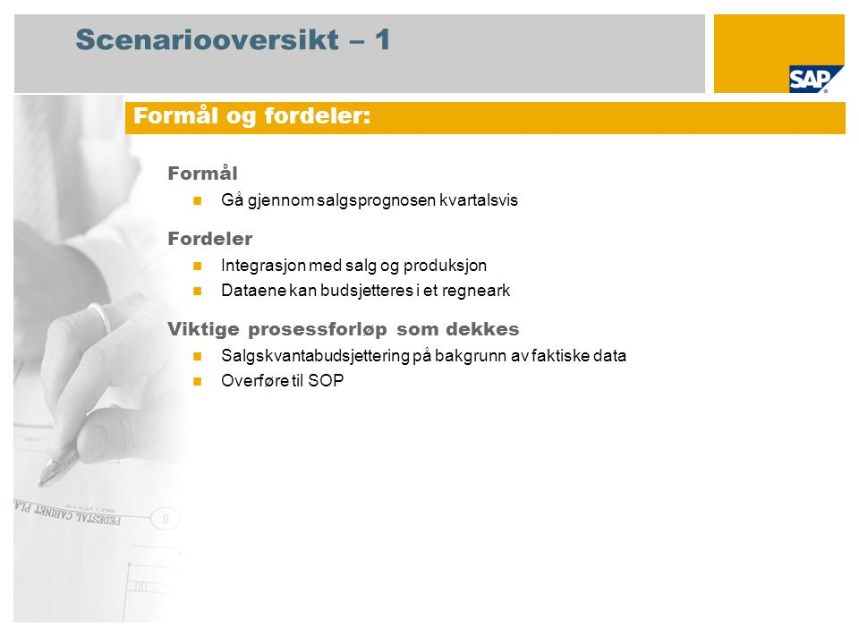 Scenariooversikt – 2 Obligatorisk SAP enhancement package 4 for SAP ERP 6.0 Brukerroller involvert i prosessforløp Foretakscontroller Salgssjef SAP-applikasjoner som kreves: