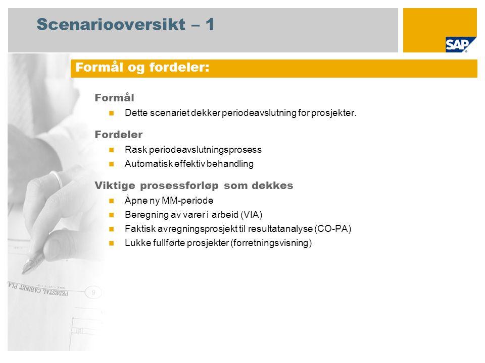 Scenariooversikt – 2 Obligatorisk SAP enhancement package 4 for SAP ERP 6.0 Brukerroller involvert i prosessforløp Regnskapsfører for kreditorreskontro Lagersjef Økonomisjef Produktkostnadscontroller Prosjektleder Foretakscontroller SAP-applikasjoner som kreves: