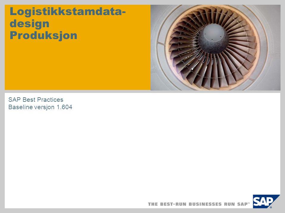 Logistikkstamdata- design Produksjon SAP Best Practices Baseline versjon 1.604
