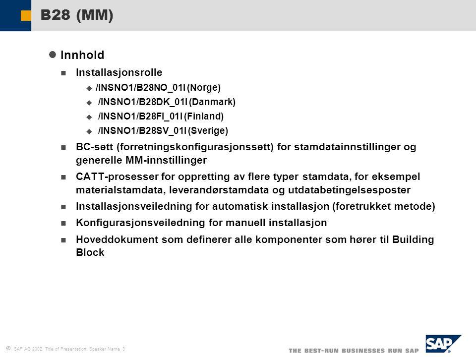  SAP AG 2002, Title of Presentation, Speaker Name 4 Implementering Opplasting og tilordning av installasjonsrolle Installasjon av LO (generell logistikk) Installasjon av MM (materialstyring) Oppretting av utdatabetingelses poster Oppretting av materialtyper Sentral oppretting av leverandører B28 (MM)
