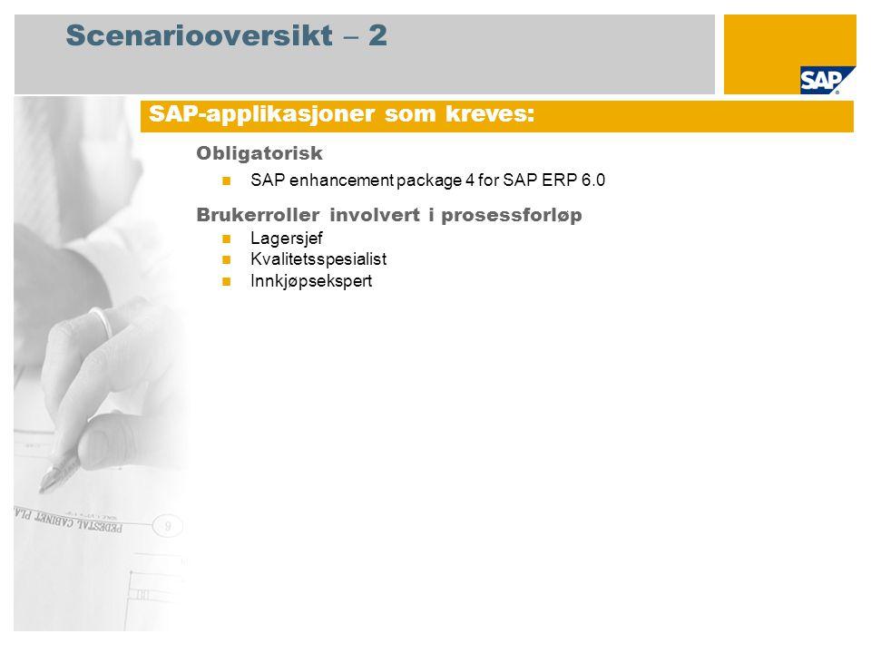 Scenariooversikt – 2 Obligatorisk SAP enhancement package 4 for SAP ERP 6.0 Brukerroller involvert i prosessforløp Lagersjef Kvalitetsspesialist Innkj