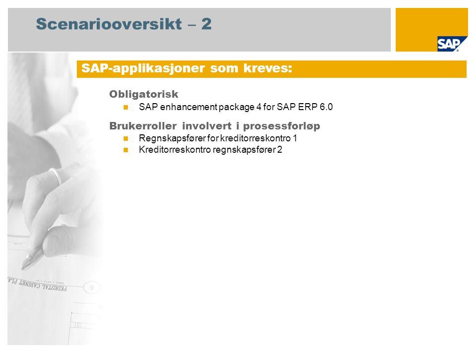 Scenariooversikt – 2 Obligatorisk SAP enhancement package 4 for SAP ERP 6.0 Brukerroller involvert i prosessforløp Regnskapsfører for kreditorreskontr