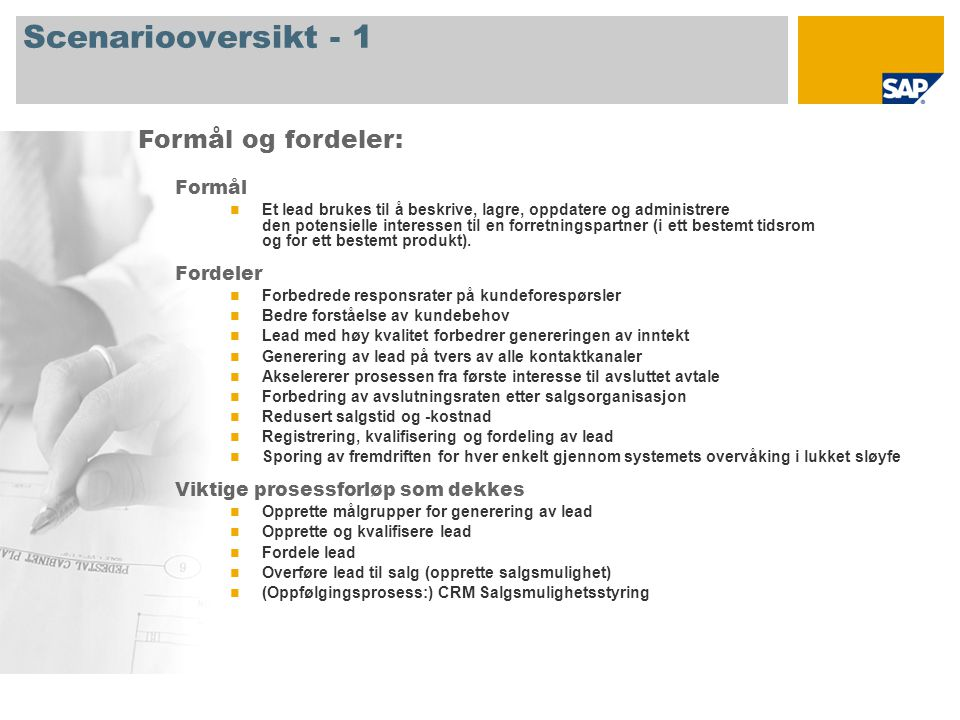 Scenariooversikt - 2 Obligatorisk SAP CRM 7.0 Firmaroller involvert i prosessforløp Markedsføringsmedarbeider Selger Markedsføringssjef SAP-applikasjoner som kreves: