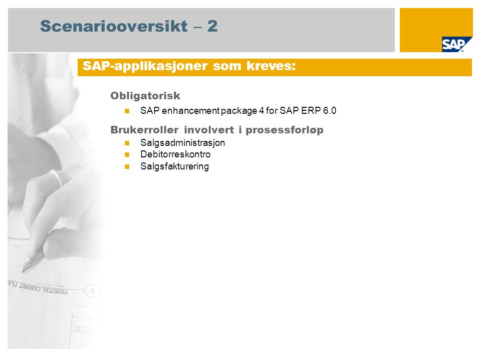Scenariooversikt – 2 Obligatorisk SAP enhancement package 4 for SAP ERP 6.0 Brukerroller involvert i prosessforløp Salgsadministrasjon Debitorreskontr
