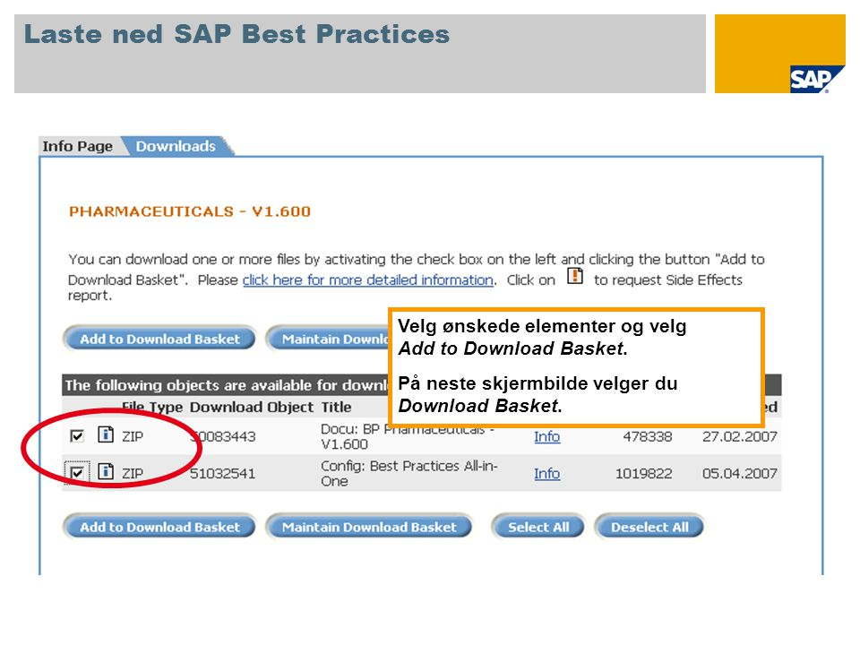 Velg ønskede elementer og velg Add to Download Basket. På neste skjermbilde velger du Download Basket. Laste ned SAP Best Practices