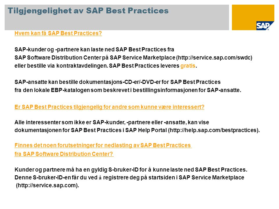 Hvem kan få SAP Best Practices? SAP-kunder og -partnere kan laste ned SAP Best Practices fra SAP Software Distribution Center på SAP Service Marketpla