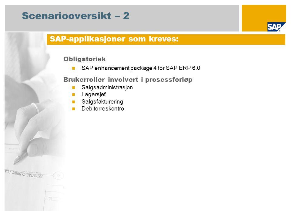 Scenariooversikt – 2 Obligatorisk SAP enhancement package 4 for SAP ERP 6.0 Brukerroller involvert i prosessforløp Salgsadministrasjon Lagersjef Salgsfakturering Debitorreskontro SAP-applikasjoner som kreves: