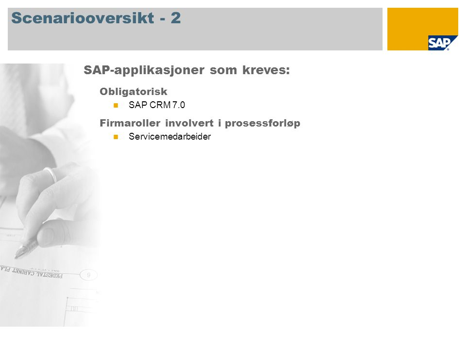 Scenariooversikt - 2 Obligatorisk SAP CRM 7.0 Firmaroller involvert i prosessforløp Servicemedarbeider SAP-applikasjoner som kreves: